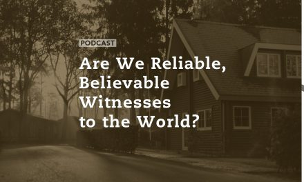 Are We Reliable, Believable Witnesses to the World?