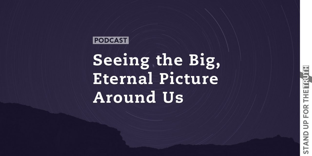 Seeing the Big, Eternal Picture Around Us