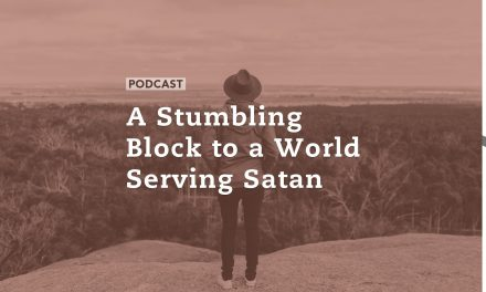 A Stumbling Block to a World Serving Satan