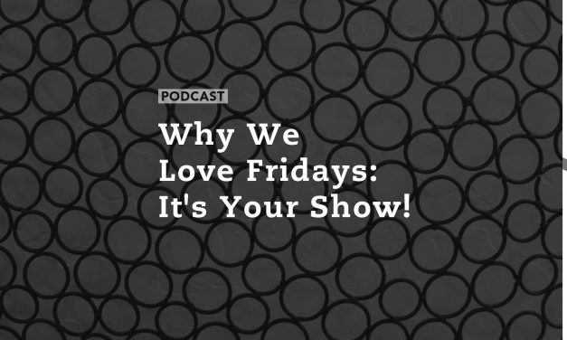 Why We Love Fridays: It's Your Show!