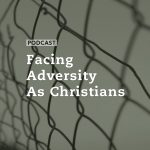 Facing Adversity As Christians