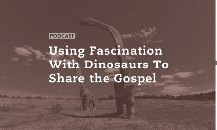 Using Fascination with Dinosaurs to Share the Gospel
