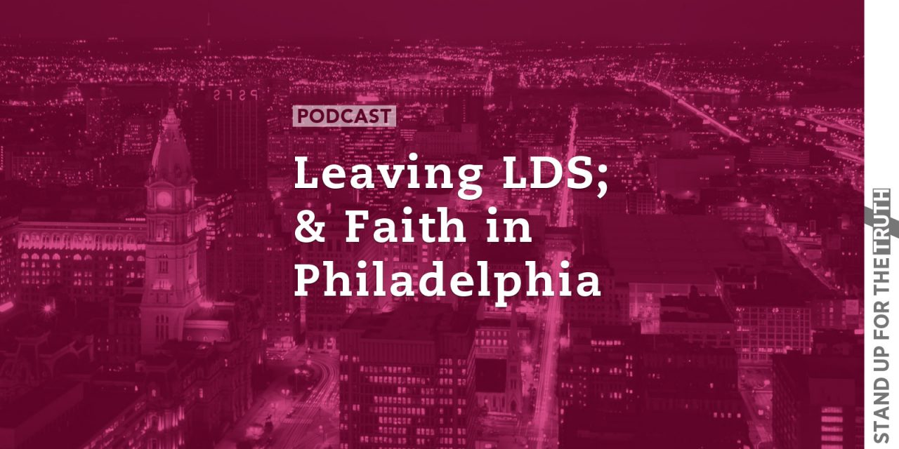 Leaving LDS; and Super Faith in Philadelphia