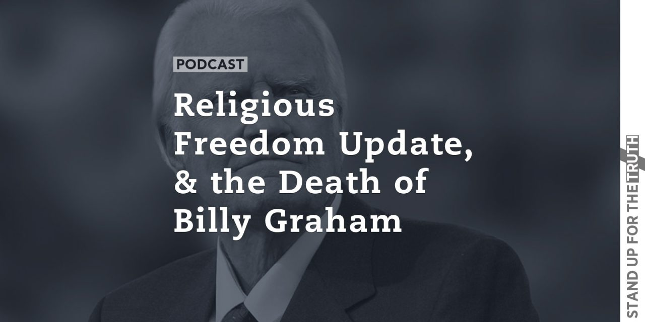Religious Freedom Update, and the Death of Billy Graham
