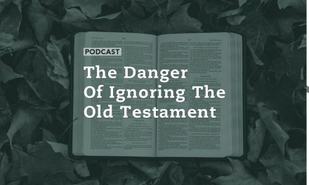 The Danger of Ignoring the Old Testament
