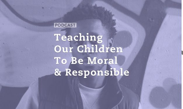 Teaching Our Children to be Moral and Responsible