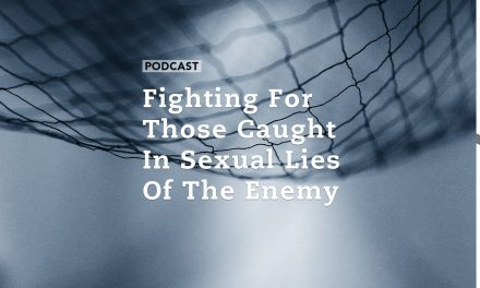 Fighting for Those Caught in Sexual Lies of the Enemy
