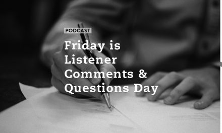 Friday is Listener Comments & Questions Day