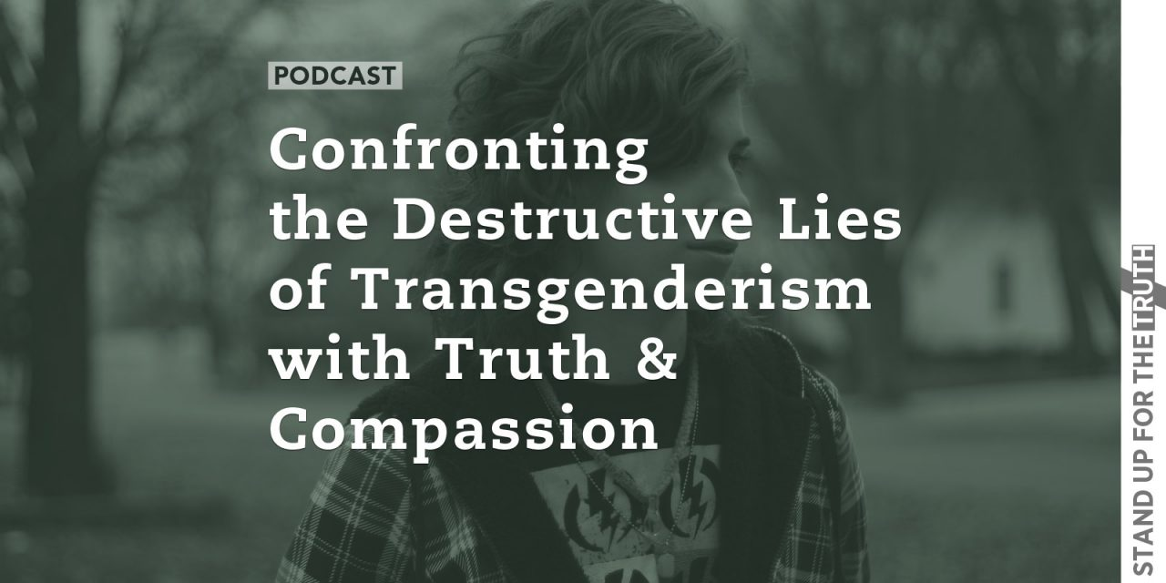 Confronting the Destructive Lies of Transgenderism with Truth and Compassion