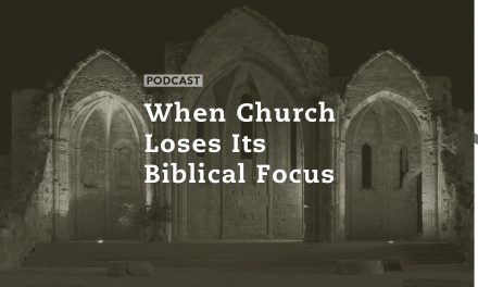 When Church Loses its Biblical Focus