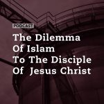 The Dilemma of Islam to the Disciple of Jesus Christ