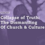 Culture Collapse: the Dismantling of Truth & Church