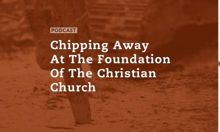 Chipping Away At The Foundation Of The Christian Church