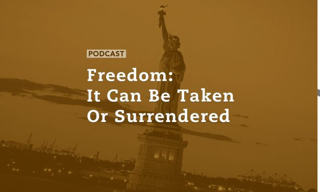 Freedom: It Can Be Taken or Surrendered