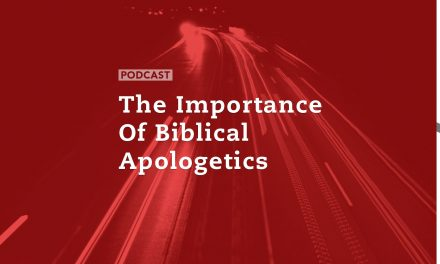 The Importance of Biblical Apologetics