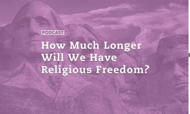 How Much Longer Will We Have Religious Freedom?