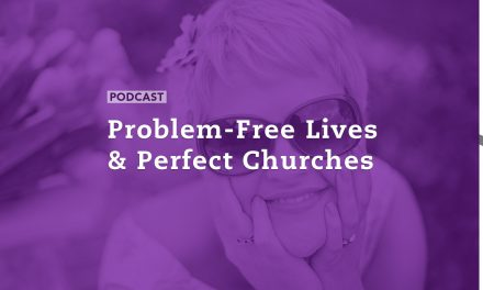 Problem-Free Lives & Perfect Churches