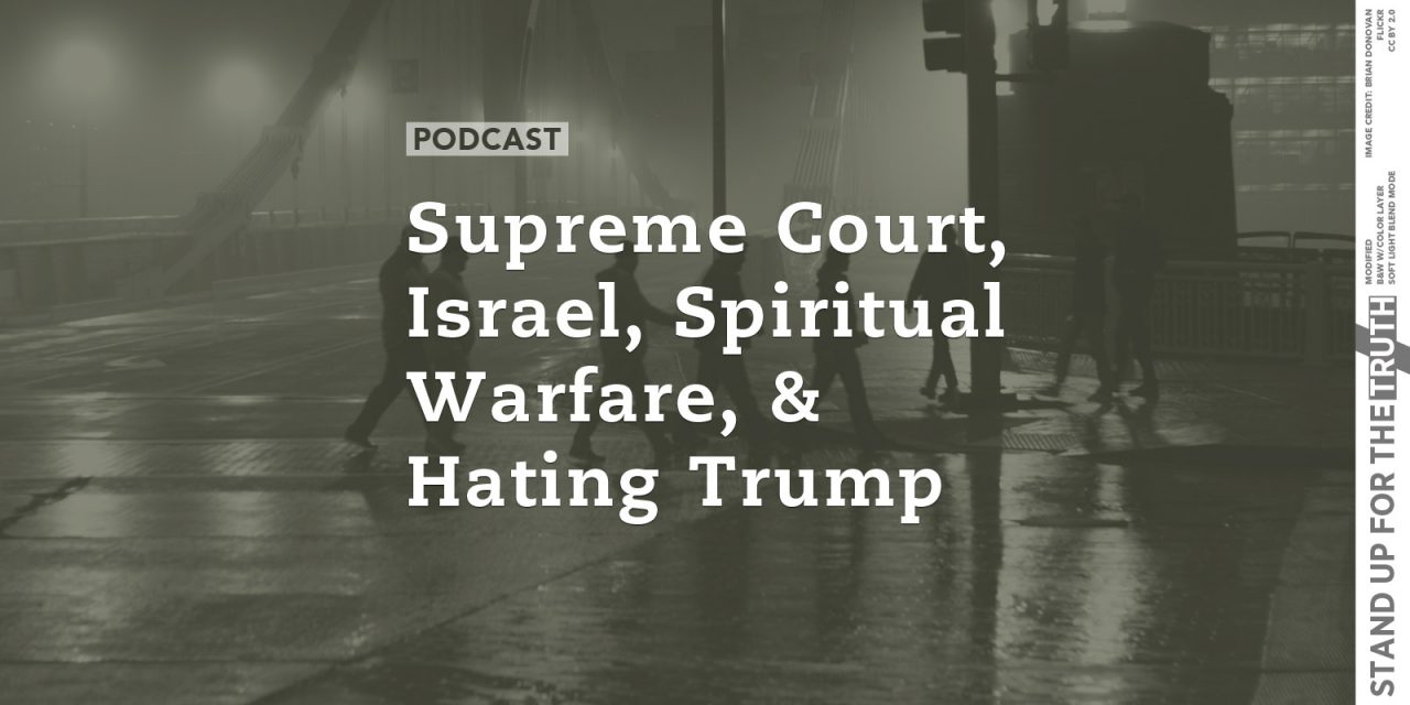 Supreme Court, Israel, Spiritual Warfare, and Hating Trump