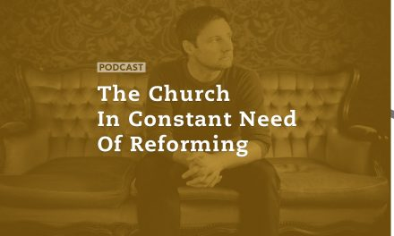 The Church in Constant Need of Reforming