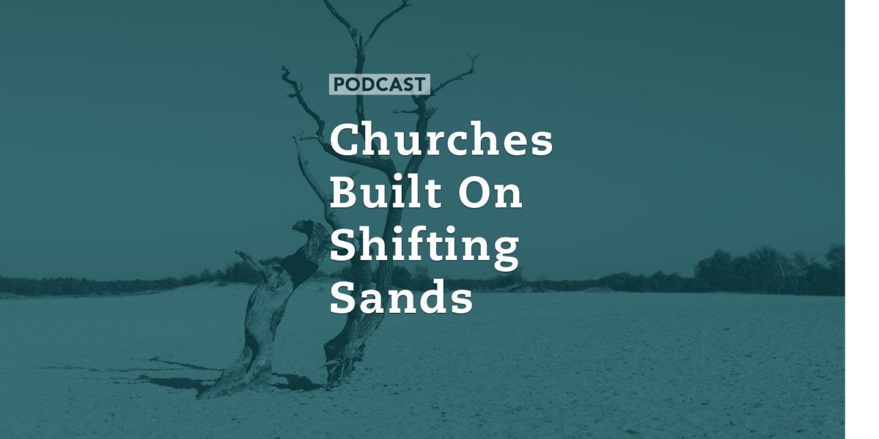 Churches Built on Shifting Sands