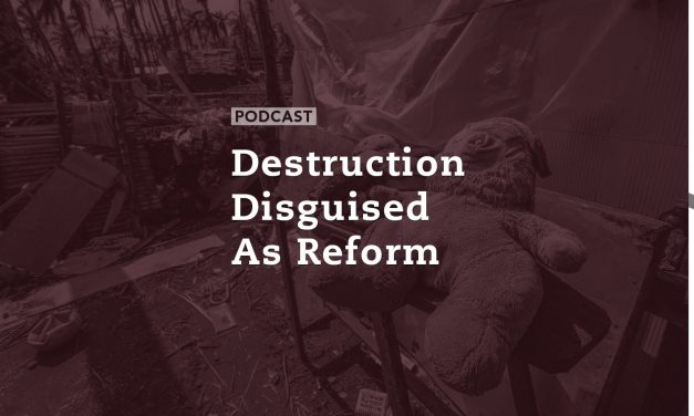 Destruction Disguised as Reform