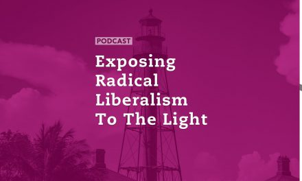 Exposing Radical Liberalism to the Light