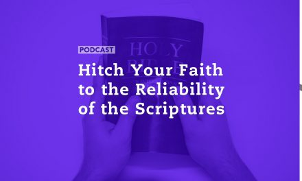 Hitch Your Faith to the Reliability of the Scriptures