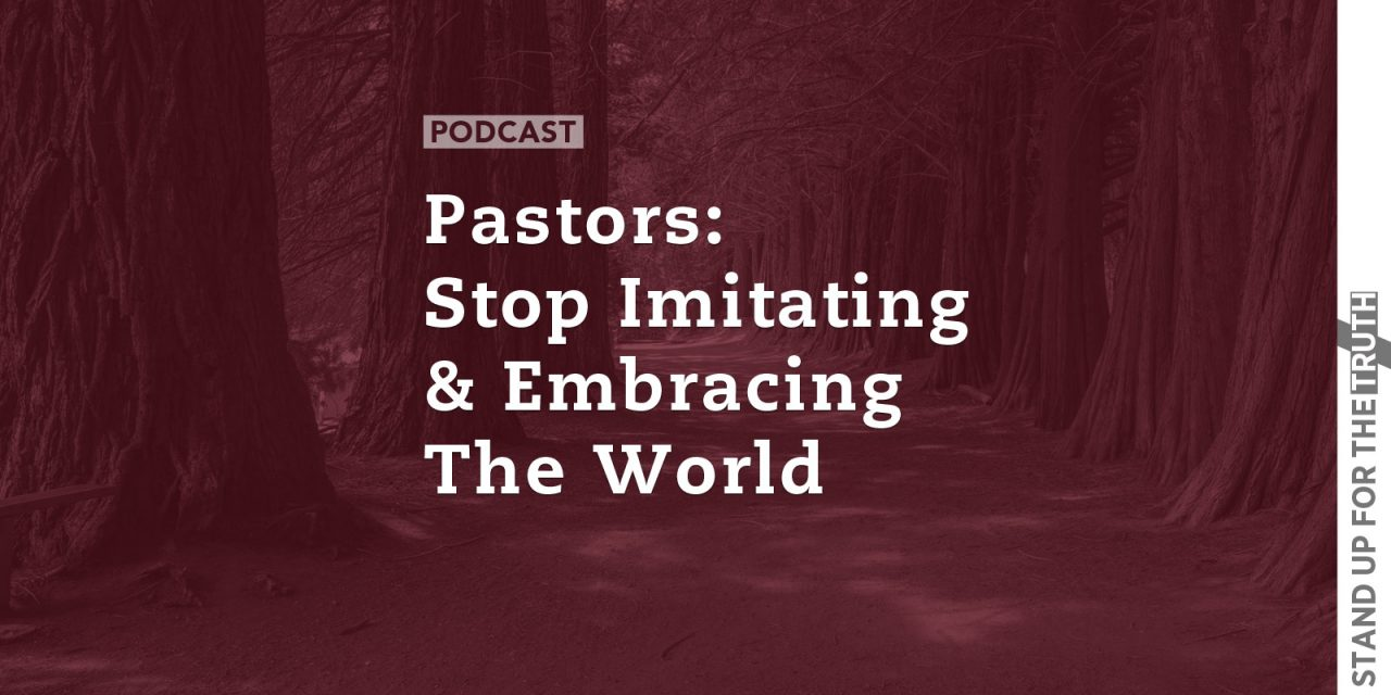 Pastors: Stop Imitating and Embracing the World