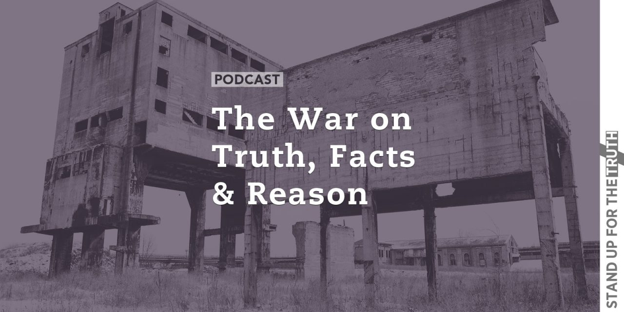 The War on Truth, Facts and Reason