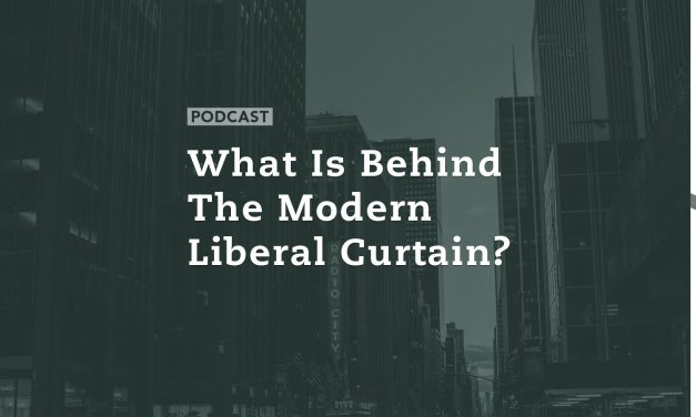 What is Behind the Modern Liberal Curtain?