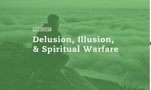 Delusion, Illusion, and Spiritual Warfare