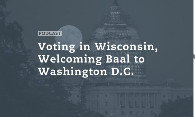 Voting in Wisconsin; Welcoming Baal to Washington D.C.