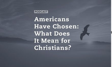 Americans Have Chosen: What Does It Mean for Christians?