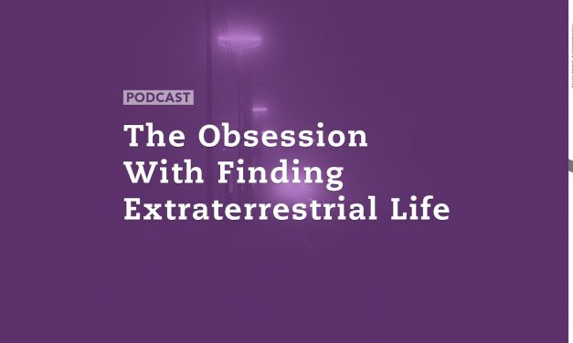 The Obsession With Finding Extraterrestrial Life