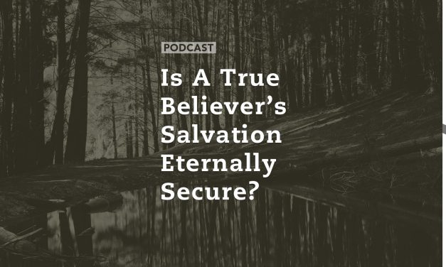 Is a True Believer's Salvation Eternally Secure?