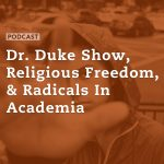 The Dr. Duke Show, Religious Freedom, and Radicals in Academia
