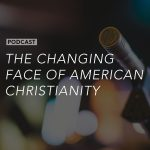 The Changing Face of American Christianity