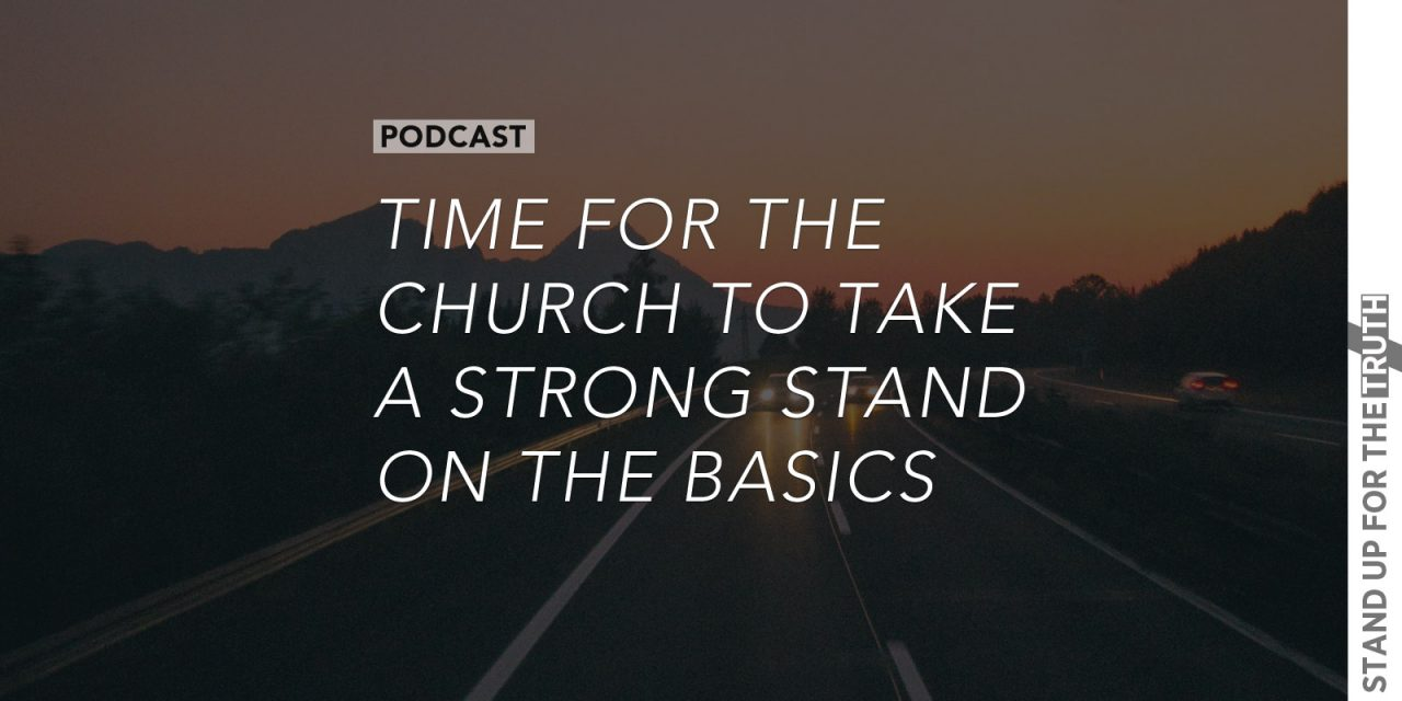 Time for the Church to Take a Strong Stand – on the Basics