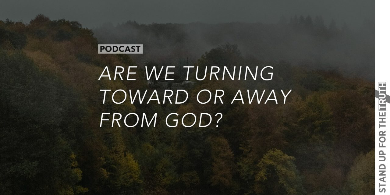 Are We Turning Toward or Away From God?