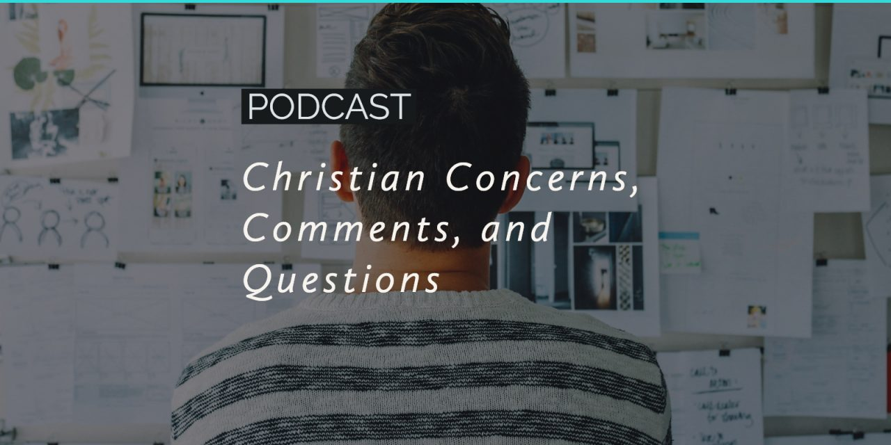 Christian Concerns, Comments, and Questions
