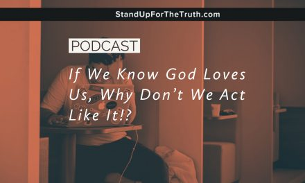 If We Know God Loves Us, Why Don't We Act Like It?