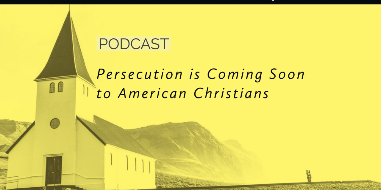 Persecution is Coming Soon to American Christians