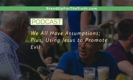 We All Have Assumptions; Plus, 'Using Jesus to Promote Evil'
