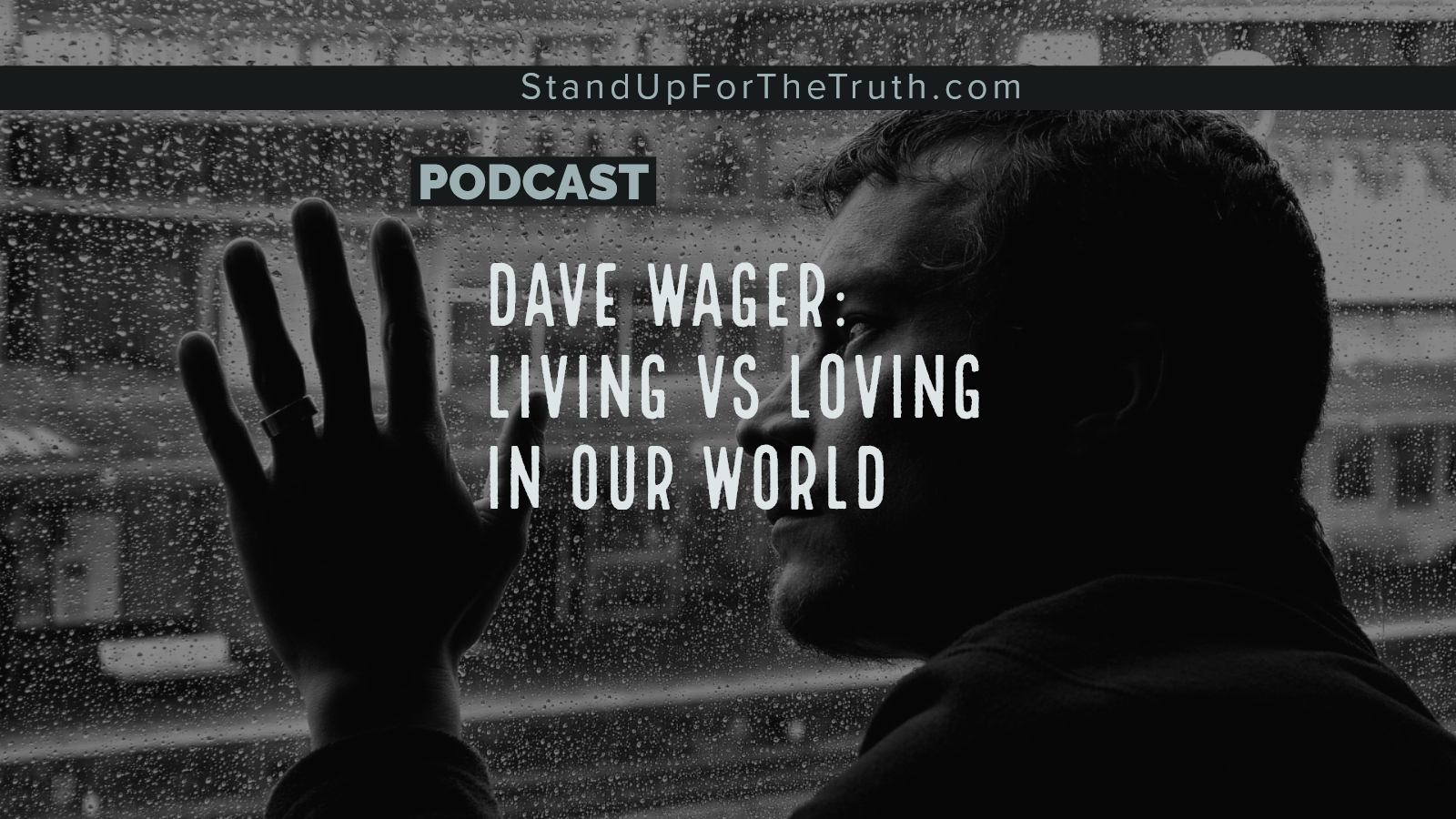 Dave Wager: Living Vs Loving In Our World Stand Up For The