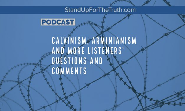 Concerns About Calvinism, and More Questions & Comments