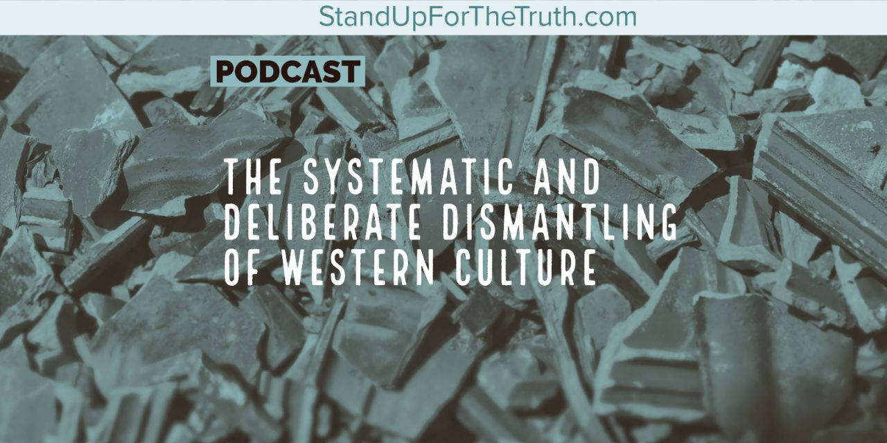 The Systematic and Deliberate Dismantling of Western Culture