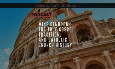 Mike Gendron: The True Gospel, Tradition, and Catholic Church History