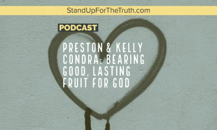 Preston & Kelly Condra: Bearing Good, Lasting Fruit for God