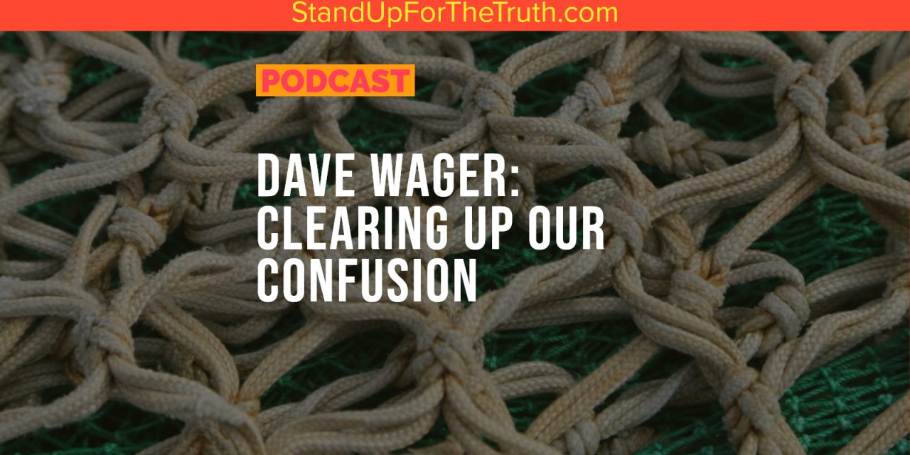 Dave Wager: Clearing Up Our Confusion