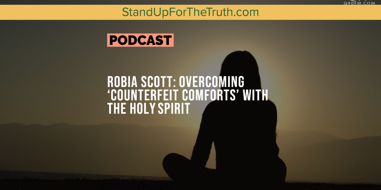Robia Scott: Overcoming 'Counterfeit Comforts' With The Holy Spirit